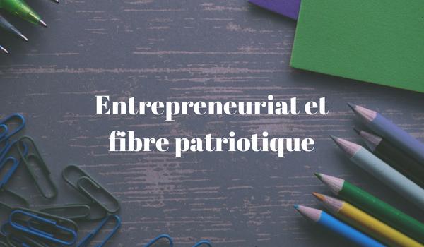 Entrepreneuriat et fibre patriotique