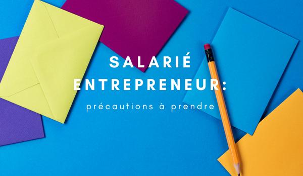 Salarié entrepreneur : précautions à prendre