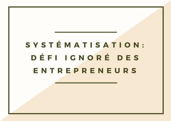 Systématisation: Défi ignoré des entrepreneurs