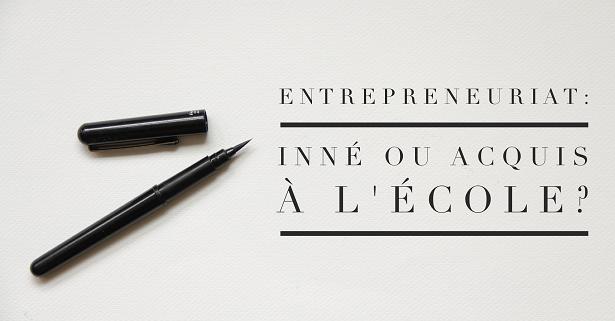 Entrepreneuriat : inné ou acquis à l'école ?