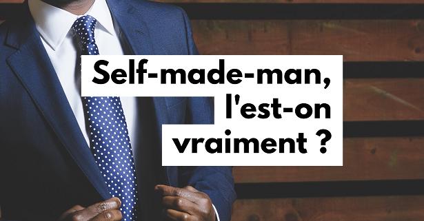 Self-made-man, l'est-on vraiment ?