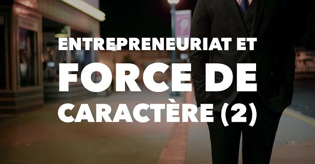 Entrepreneuriat et force de caractère (2)