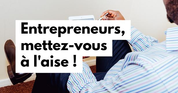 Entrepreneurs, mettez-vous à l'aise !
