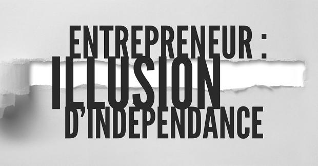 Entrepreneur : Illusion d'indépendance