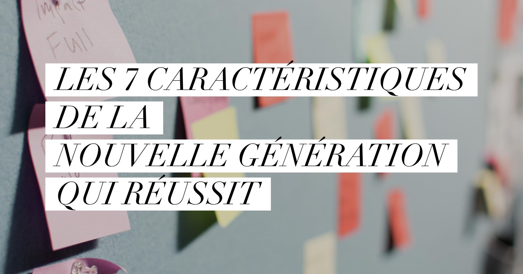 7 caractéristiques de la nouvelle génération qui réussit