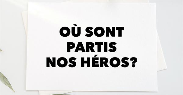 Où sont partis nos héros ?